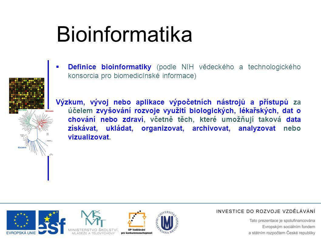  Definice bioinformatiky (podle NIH vědeckého a technologického konsorcia pro biomedicínské informace) Výzkum, vývoj nebo aplikace výpočetních nástro