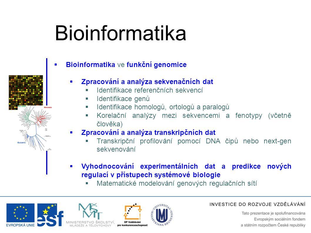  Bioinformatika ve funkční genomice  Zpracování a analýza sekvenačních dat  Identifikace referenčních sekvencí  Identifikace genů  Identifikace h