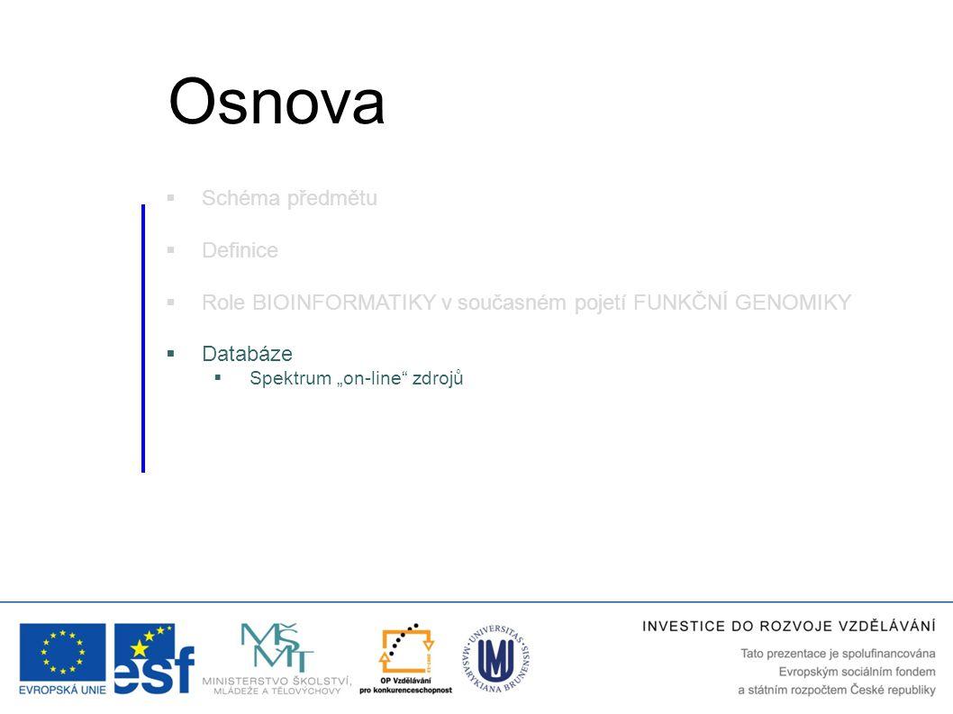 """ Schéma předmětu  Definice  Role BIOINFORMATIKY v současném pojetí FUNKČNÍ GENOMIKY  Databáze  Spektrum """"on-line"""" zdrojů Osnova"""