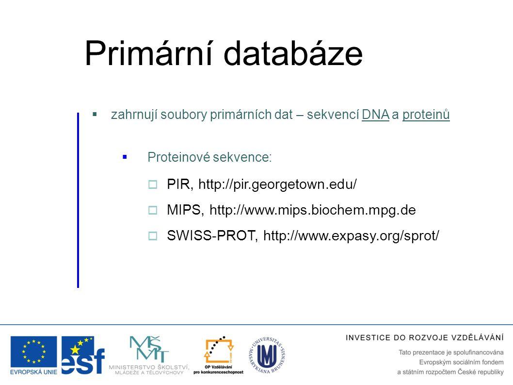  zahrnují soubory primárních dat – sekvencí DNA a proteinů  Proteinové sekvence:  PIR, http://pir.georgetown.edu/  MIPS, http://www.mips.biochem.m