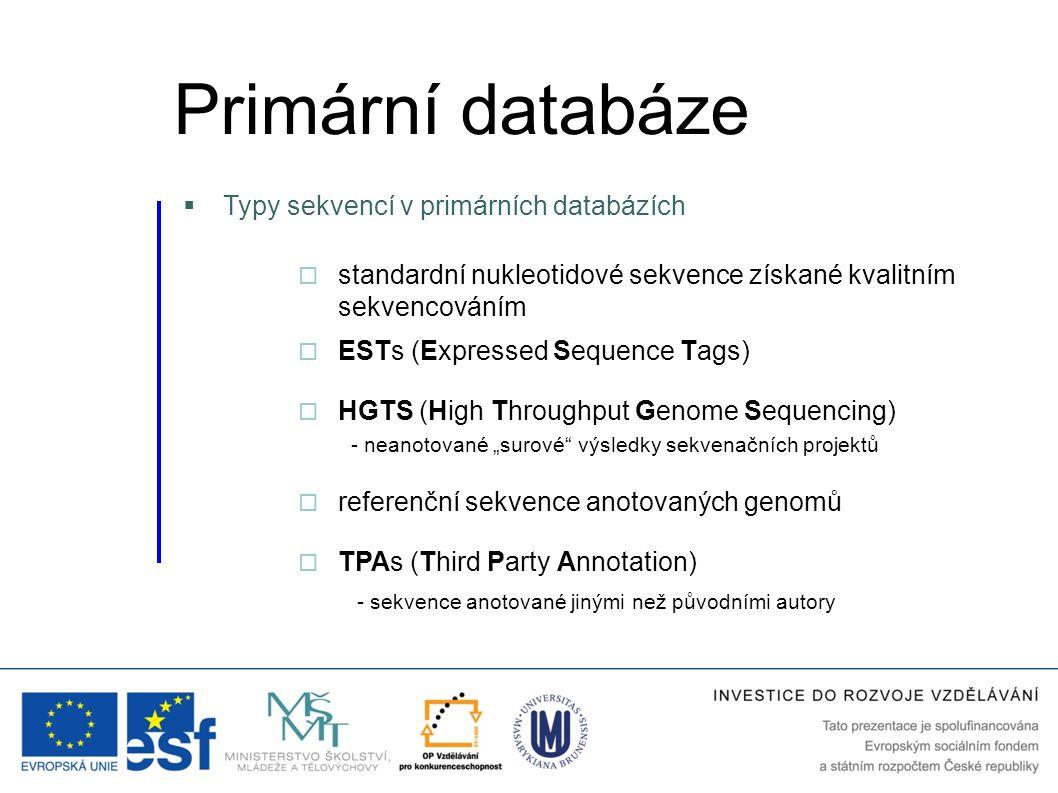  standardní nukleotidové sekvence získané kvalitním sekvencováním  Typy sekvencí v primárních databázích  ESTs (Expressed Sequence Tags)  HGTS (Hi