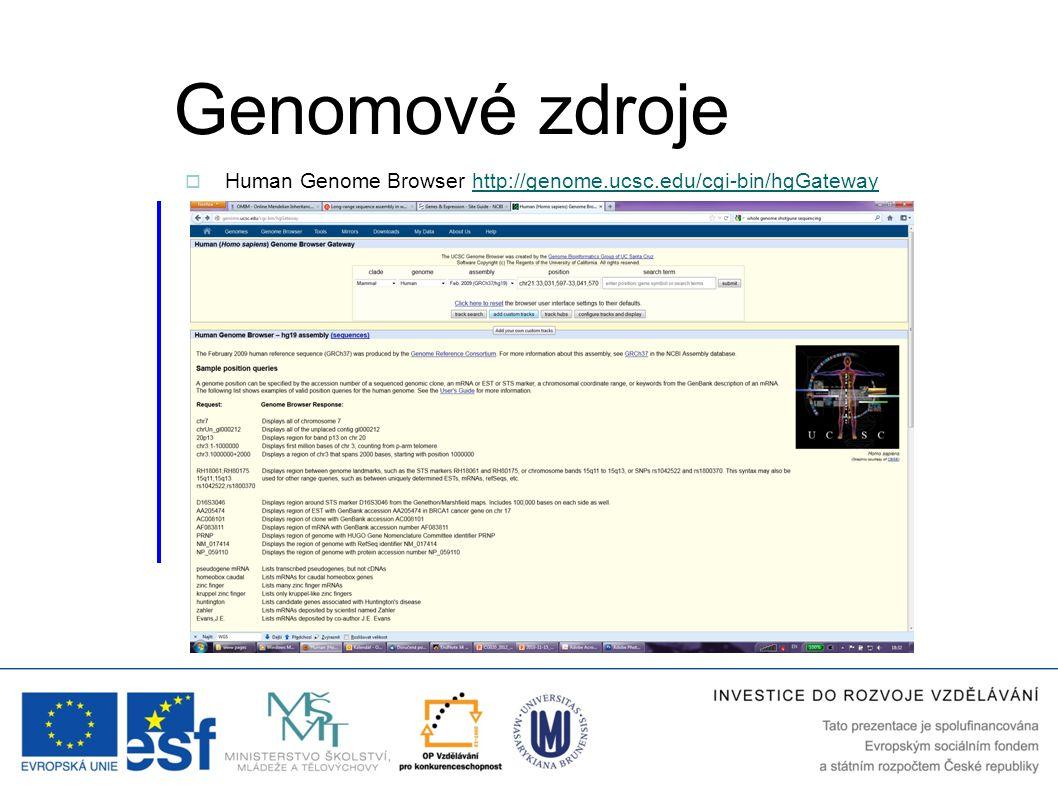  Human Genome Browser http://genome.ucsc.edu/cgi-bin/hgGatewayhttp://genome.ucsc.edu/cgi-bin/hgGateway Genomové zdroje
