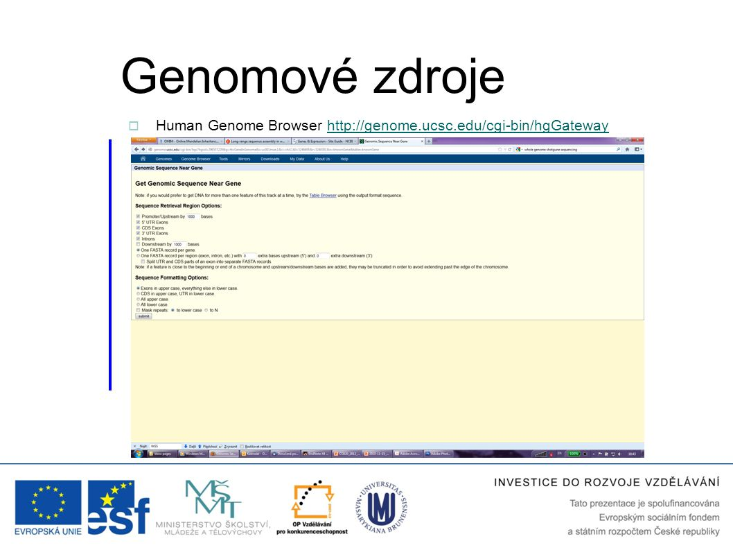 Genomové zdroje  Human Genome Browser http://genome.ucsc.edu/cgi-bin/hgGatewayhttp://genome.ucsc.edu/cgi-bin/hgGateway