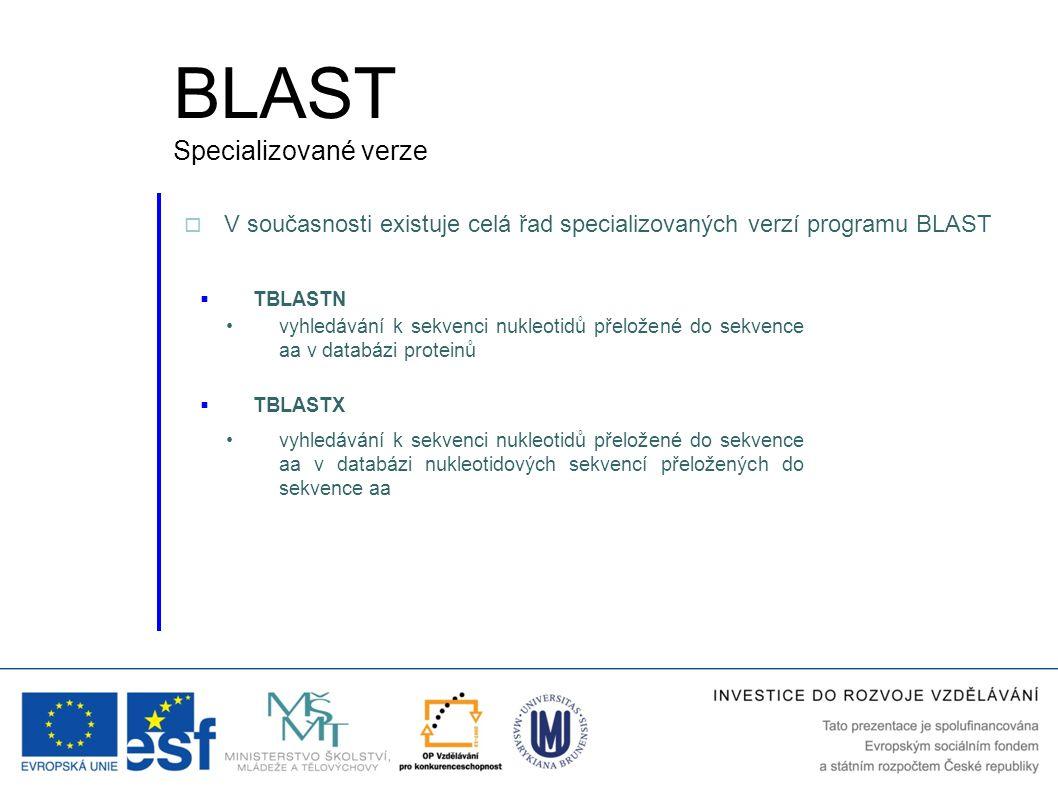  TBLASTN vyhledávání k sekvenci nukleotidů přeložené do sekvence aa v databázi proteinů  TBLASTX vyhledávání k sekvenci nukleotidů přeložené do sekv