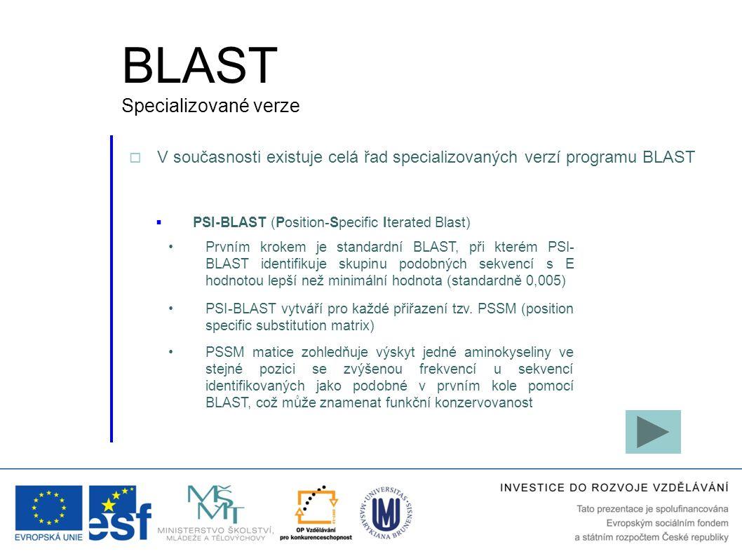  PSI-BLAST (Position-Specific Iterated Blast) PSI-BLAST vytváří pro každé přiřazení tzv. PSSM (position specific substitution matrix) PSSM matice zoh