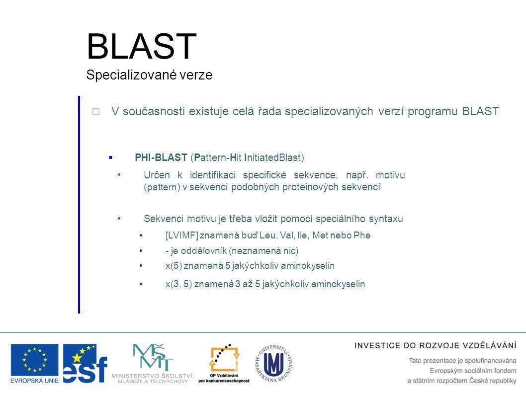  PHI-BLAST (Pattern-Hit InitiatedBlast) Sekvenci motivu je třeba vložit pomocí speciálního syntaxu [LVIMF] znamená buď Leu, Val, Ile, Met nebo Phe Ur
