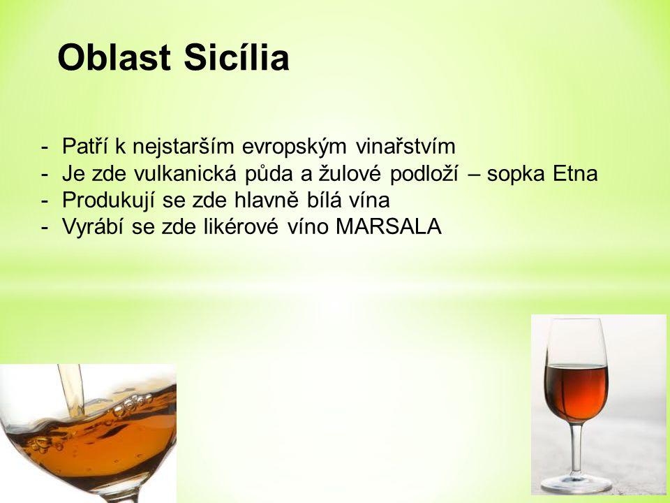 Oblast Sicília -Patří k nejstarším evropským vinařstvím -Je zde vulkanická půda a žulové podloží – sopka Etna -Produkují se zde hlavně bílá vína -Vyrábí se zde likérové víno MARSALA