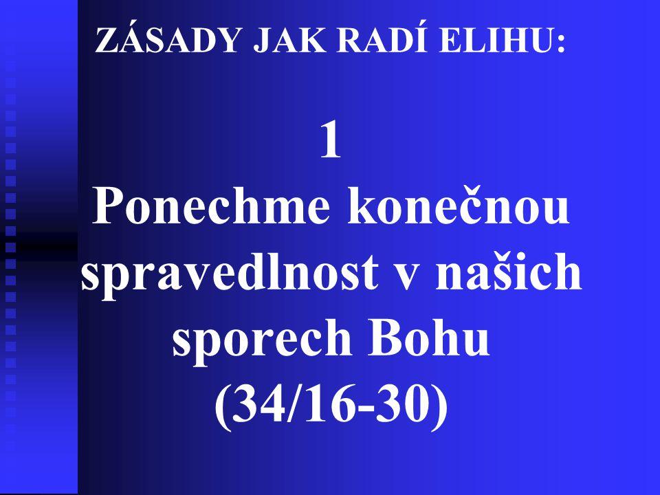 ZÁSADY JAK RADÍ ELIHU: 1 Ponechme konečnou spravedlnost v našich sporech Bohu (34/16-30)