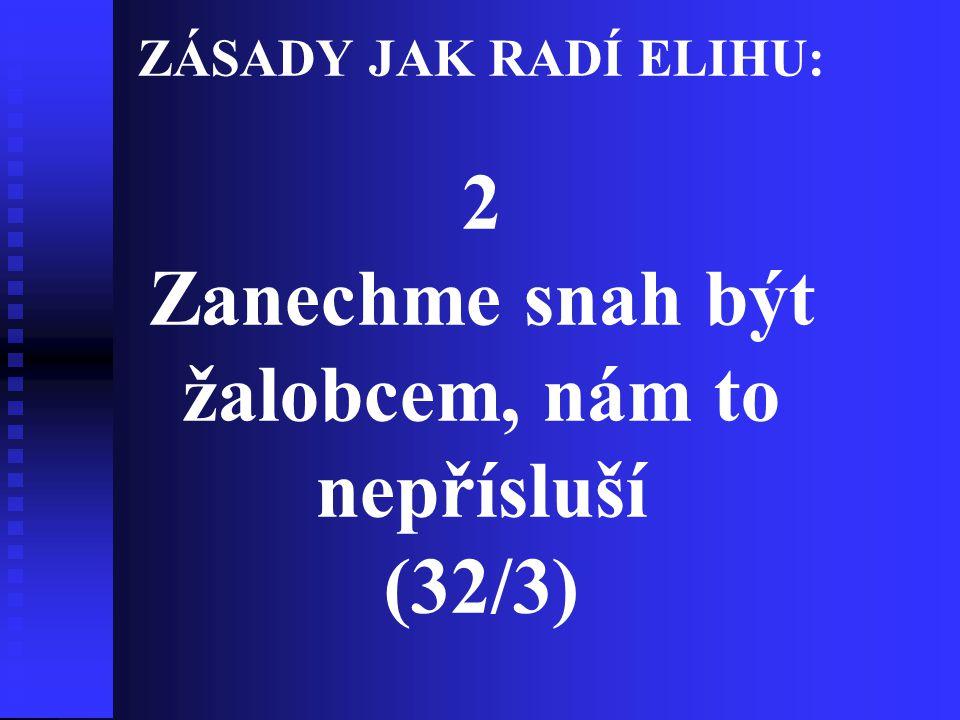 ZÁSADY JAK RADÍ ELIHU: 2 Zanechme snah být žalobcem, nám to nepřísluší (32/3)