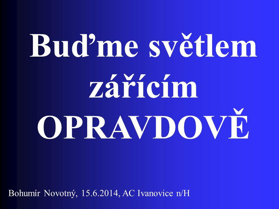 Buďme světlem zářícím OPRAVDOVĚ Bohumír Novotný, 15.6.2014, AC Ivanovice n/H