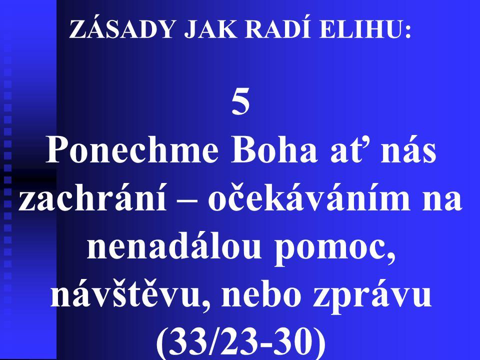 ZÁSADY JAK RADÍ ELIHU: 5 Ponechme Boha ať nás zachrání – očekáváním na nenadálou pomoc, návštěvu, nebo zprávu (33/23-30)