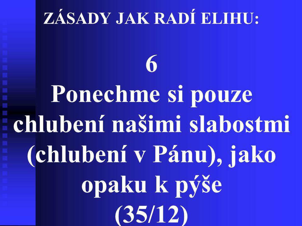 ZÁSADY JAK RADÍ ELIHU: 6 Ponechme si pouze chlubení našimi slabostmi (chlubení v Pánu), jako opaku k pýše (35/12)