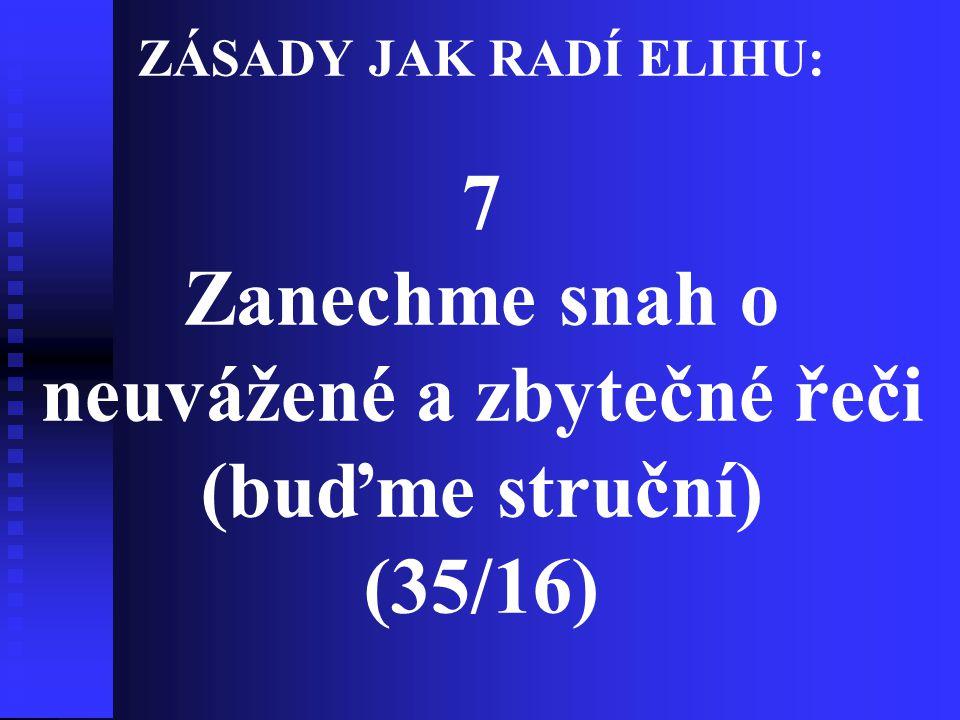 ZÁSADY JAK RADÍ ELIHU: 7 Zanechme snah o neuvážené a zbytečné řeči (buďme struční) (35/16)