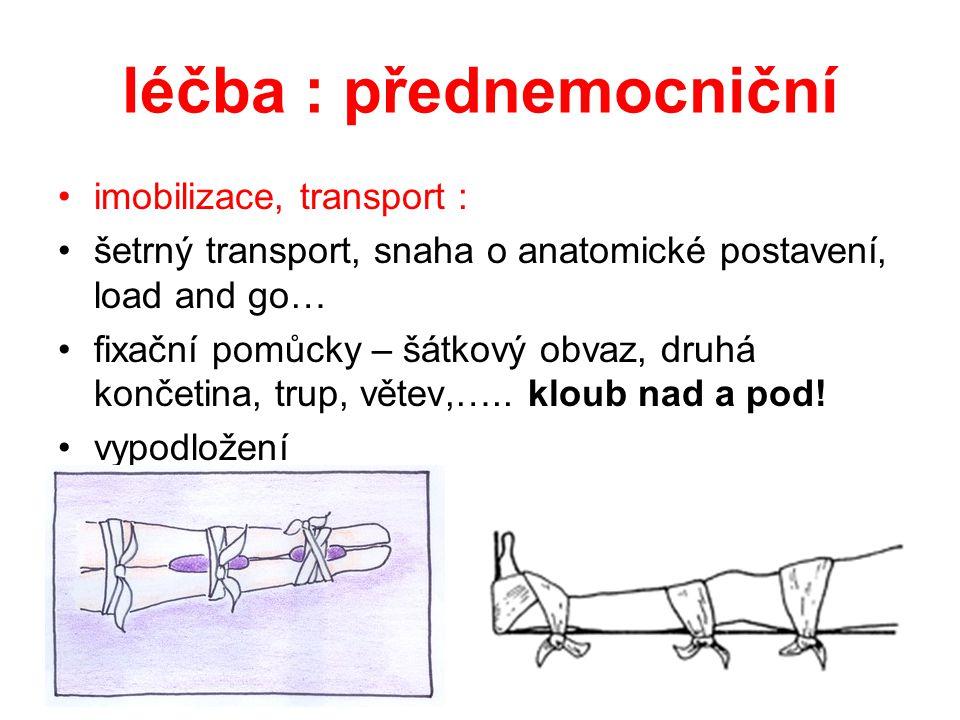 léčba : přednemocniční imobilizace, transport : šetrný transport, snaha o anatomické postavení, load and go… fixační pomůcky – šátkový obvaz, druhá ko
