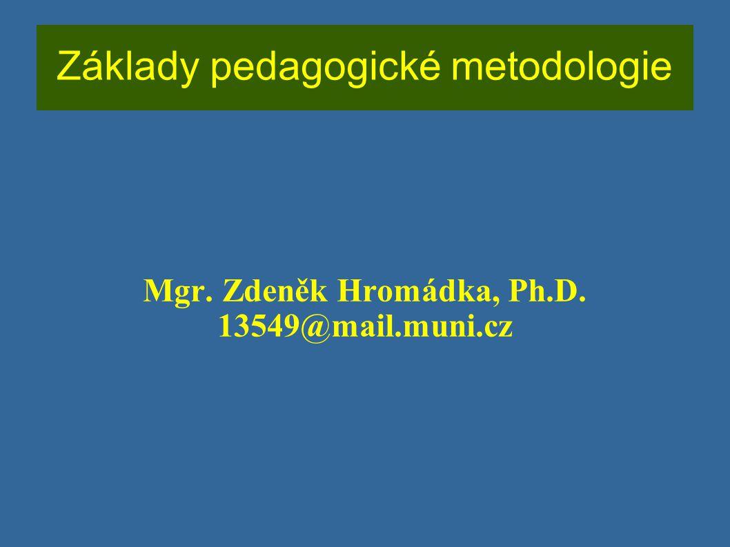Základy pedagogické metodologie Mgr. Zdeněk Hromádka, Ph.D. 13549@mail.muni.cz