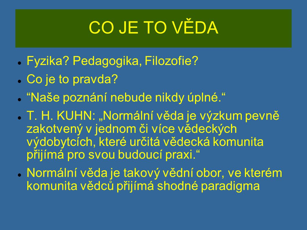 CO JE TO VĚDA Fyzika. Pedagogika, Filozofie. Co je to pravda.