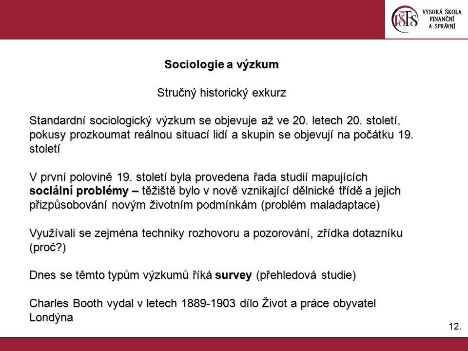 12. Sociologie a výzkum Stručný historický exkurz Standardní sociologický výzkum se objevuje až ve 20. letech 20. století, pokusy prozkoumat reálnou s