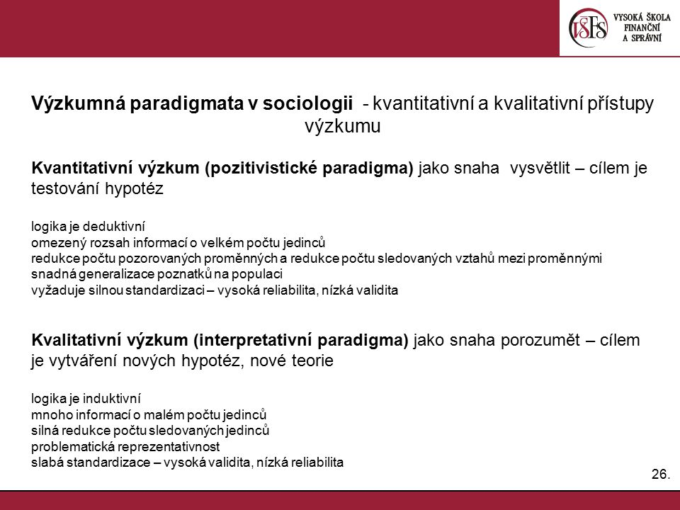 26. Výzkumná paradigmata v sociologii - kvantitativní a kvalitativní přístupy výzkumu Kvantitativní výzkum (pozitivistické paradigma) jako snaha vysvě
