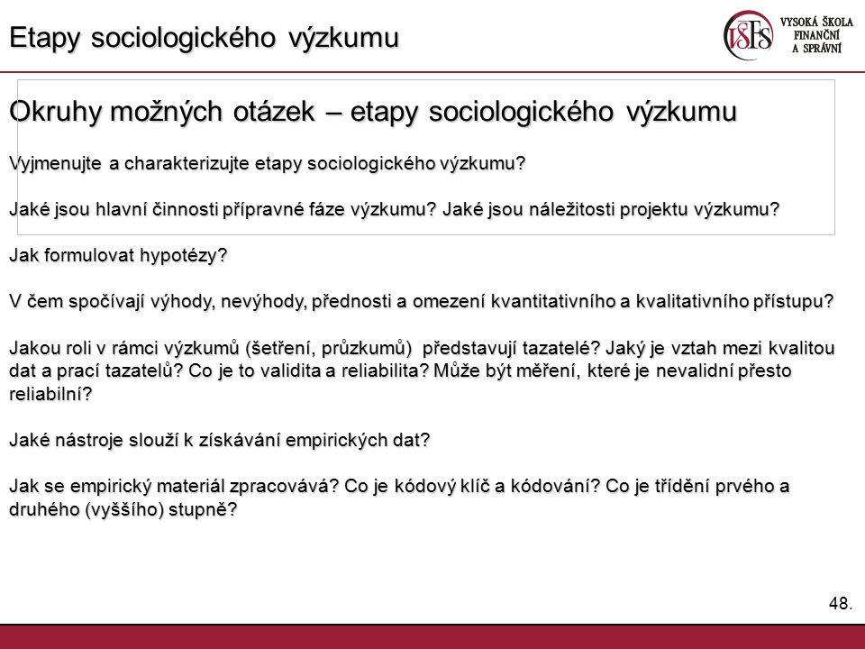 48. Etapy sociologického výzkumu Okruhy možných otázek – etapy sociologického výzkumu Vyjmenujte a charakterizujte etapy sociologického výzkumu? Jaké