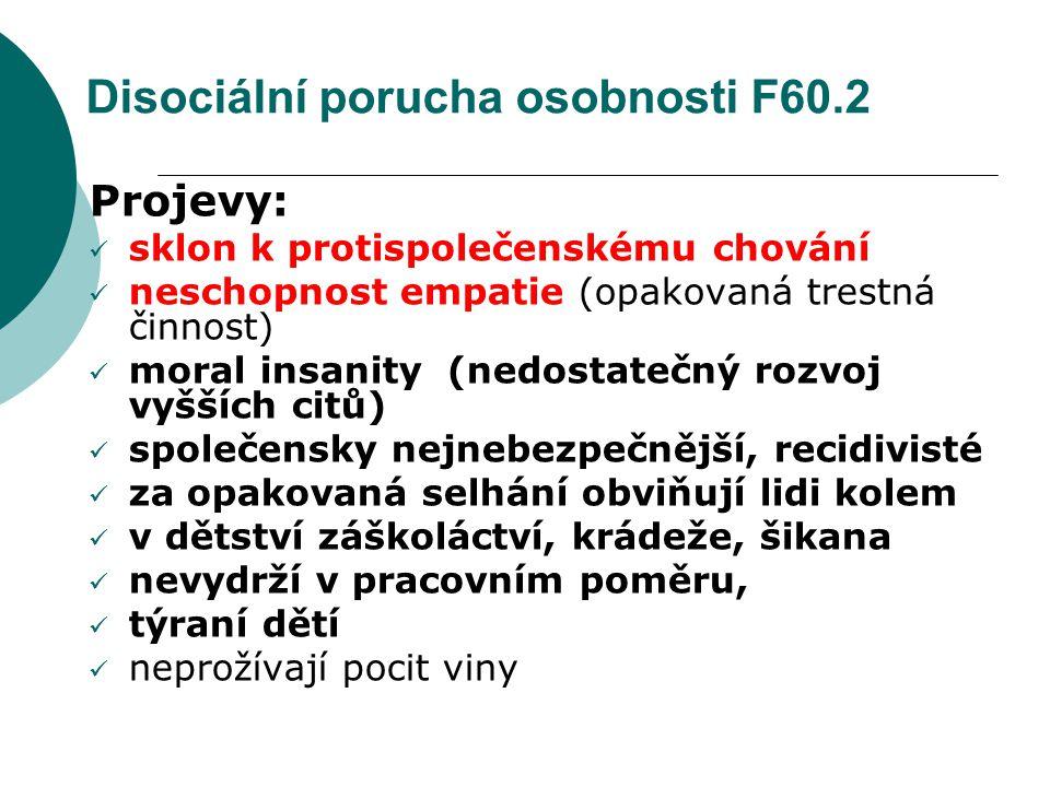 Disociální porucha osobnosti F60.2 Projevy: sklon k protispolečenskému chování neschopnost empatie (opakovaná trestná činnost) moral insanity (nedosta