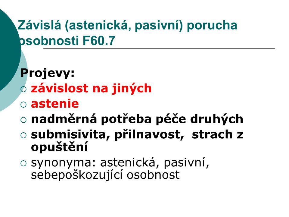 Závislá (astenická, pasivní) porucha osobnosti F60.7 Projevy:  závislost na jiných  astenie  nadměrná potřeba péče druhých  submisivita, přilnavos