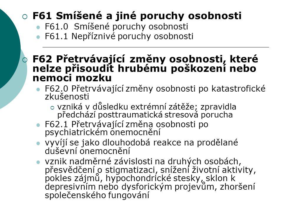  F61 Smíšené a jiné poruchy osobnosti F61.0 Smíšené poruchy osobnosti F61.1 Nepříznivé poruchy osobnosti  F62 Přetrvávající změny osobnosti, které n
