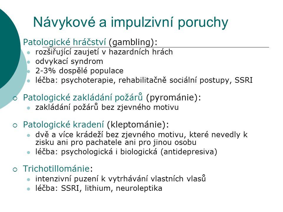 Návykové a impulzivní poruchy  Patologické hráčství (gambling): rozšiřující zaujetí v hazardních hrách odvykací syndrom 2-3% dospělé populace léčba: