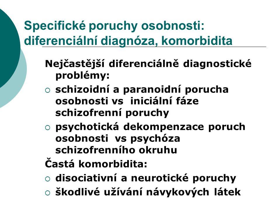 Specifické poruchy osobnosti: diferenciální diagnóza, komorbidita Nejčastější diferenciálně diagnostické problémy:  schizoidní a paranoidní porucha o