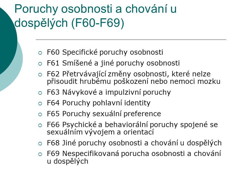 Poruchy osobnosti a chování u dospělých (F60-F69)  F60 Specifické poruchy osobnosti  F61 Smíšené a jiné poruchy osobnosti  F62 Přetrvávající změny