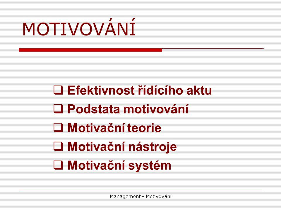 Management - Motivování  Efektivnost řídícího aktu  Podstata motivování  Motivační teorie  Motivační nástroje  Motivační systém MOTIVOVÁNÍ