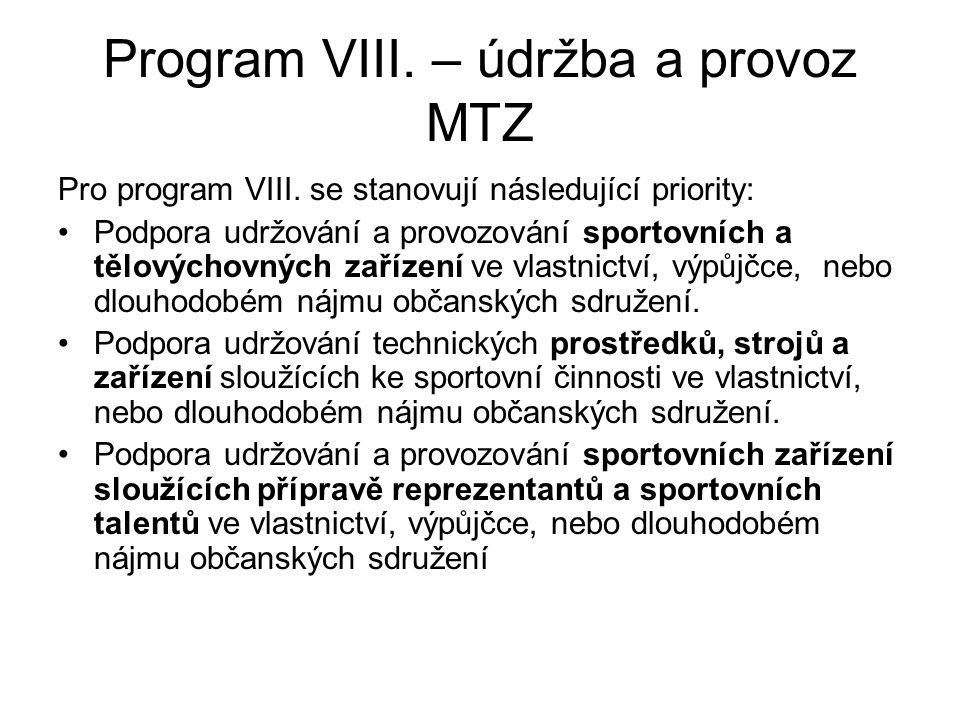 Program VIII. – údržba a provoz MTZ Pro program VIII. se stanovují následující priority: Podpora udržování a provozování sportovních a tělovýchovných