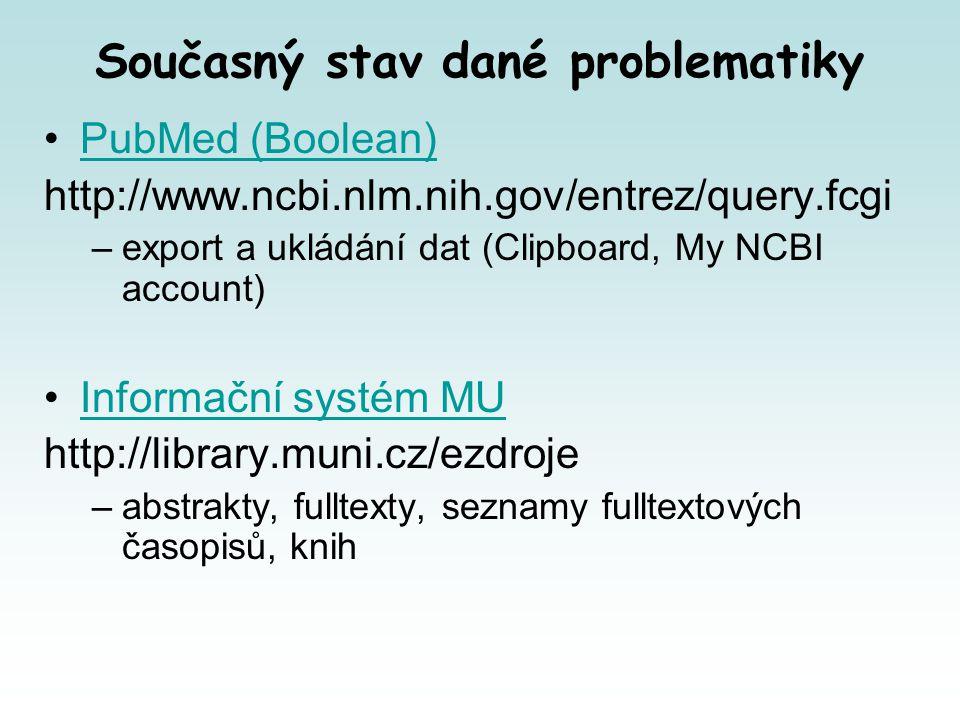 Současný stav dané problematiky PubMed (Boolean) http://www.ncbi.nlm.nih.gov/entrez/query.fcgi –export a ukládání dat (Clipboard, My NCBI account) Informační systém MU http://library.muni.cz/ezdroje –abstrakty, fulltexty, seznamy fulltextových časopisů, knih