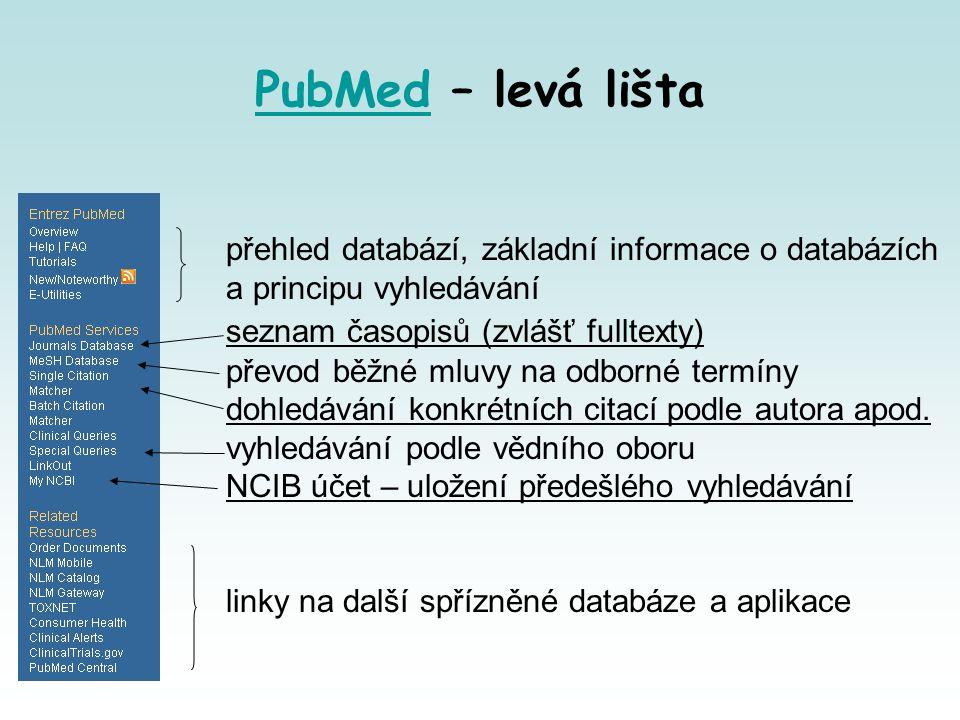 PubMedPubMed – levá lišta přehled databází, základní informace o databázích a principu vyhledávání seznam časopisů (zvlášť fulltexty) převod běžné mluvy na odborné termíny dohledávání konkrétních citací podle autora apod.
