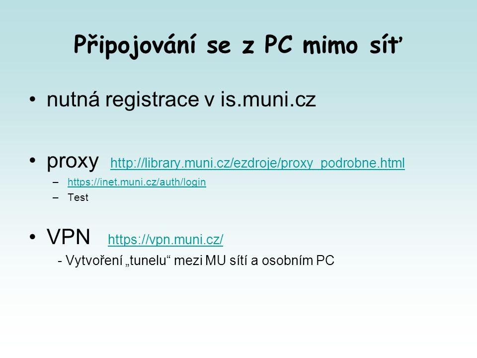 """Připojování se z PC mimo síť nutná registrace v is.muni.cz proxy http://library.muni.cz/ezdroje/proxy_podrobne.html http://library.muni.cz/ezdroje/proxy_podrobne.html –https://inet.muni.cz/auth/loginhttps://inet.muni.cz/auth/login –Test VPN https://vpn.muni.cz/ https://vpn.muni.cz/ - Vytvoření """"tunelu mezi MU sítí a osobním PC"""