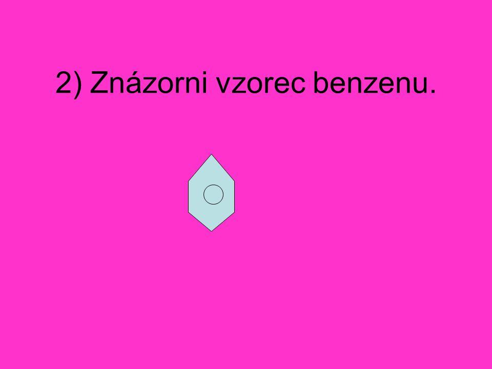 2) Znázorni vzorec benzenu.
