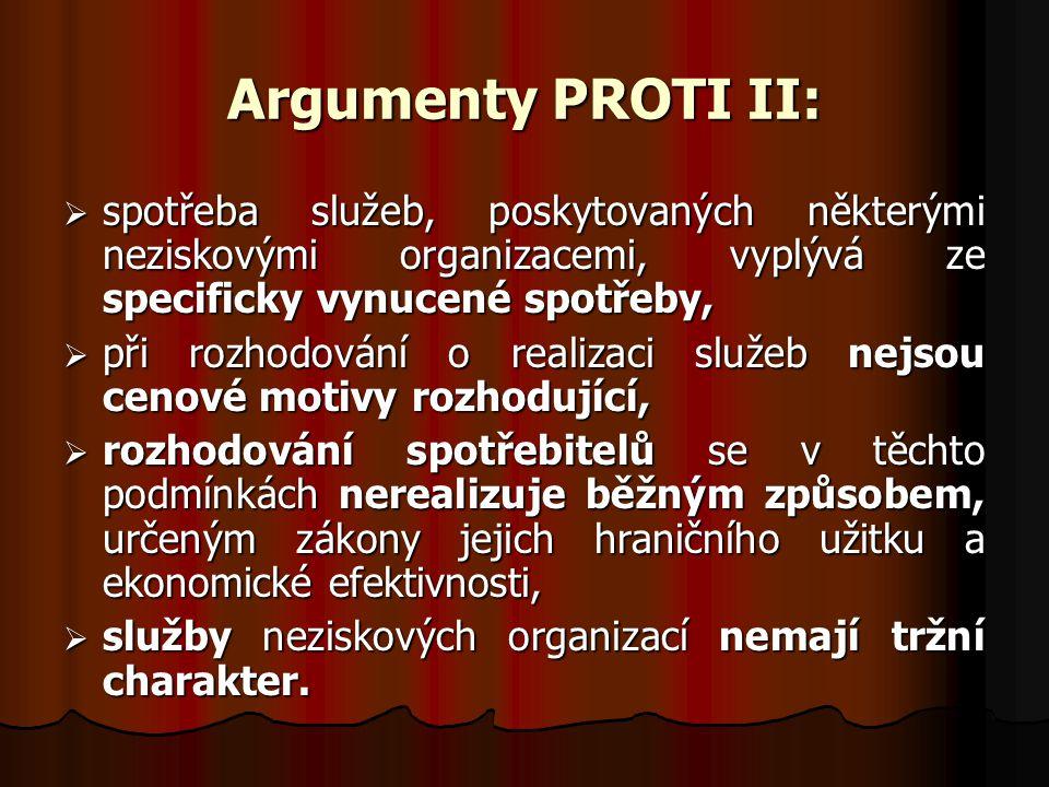 Argumenty PROTI II:  spotřeba služeb, poskytovaných některými neziskovými organizacemi, vyplývá ze specificky vynucené spotřeby,  při rozhodování o
