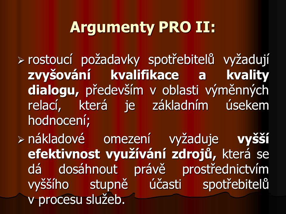 Argumenty PRO II:  rostoucí požadavky spotřebitelů vyžadují zvyšování kvalifikace a kvality dialogu, především v oblasti výměnných relací, která je z