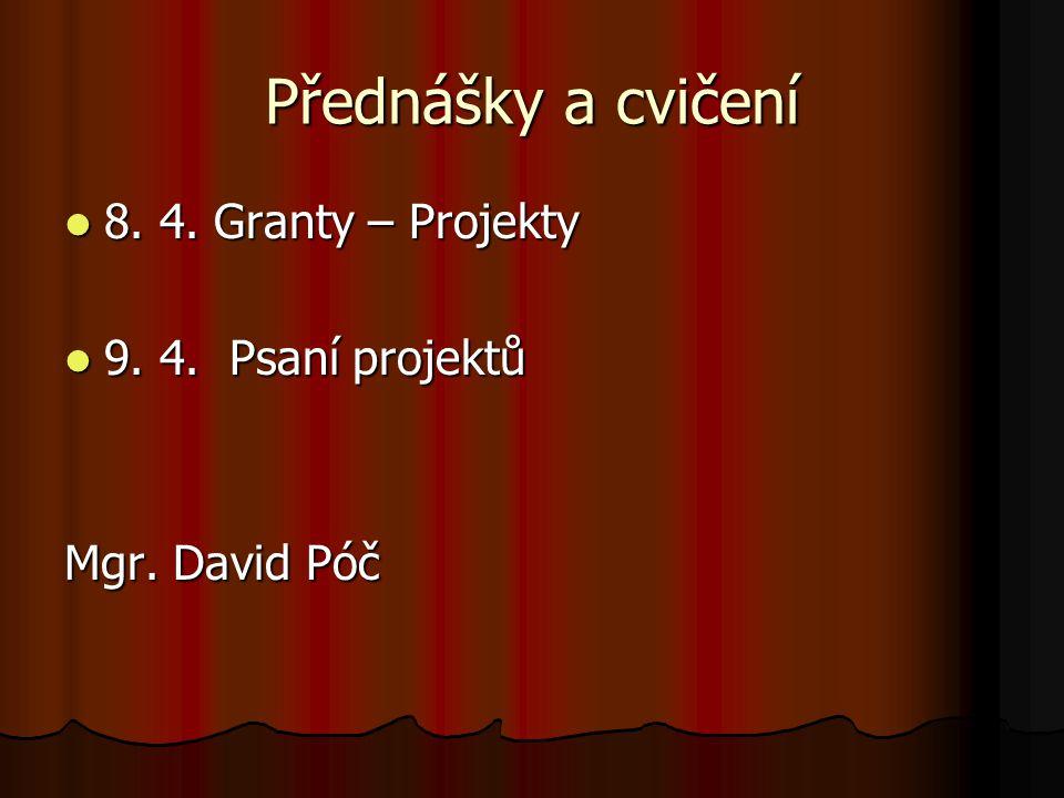Přednášky a cvičení 8. 4. Granty – Projekty 8. 4. Granty – Projekty 9. 4. Psaní projektů 9. 4. Psaní projektů Mgr. David Póč