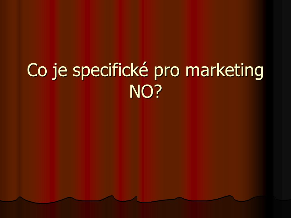 Co je specifické pro marketing NO?