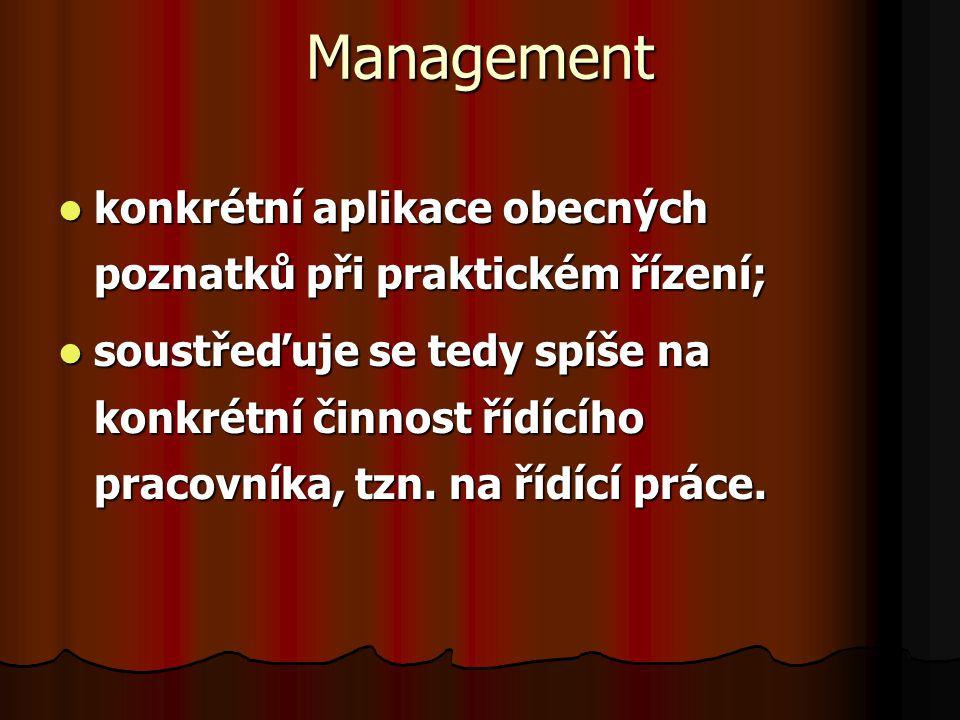 Management konkrétní aplikace obecných poznatků při praktickém řízení; konkrétní aplikace obecných poznatků při praktickém řízení; soustřeďuje se tedy