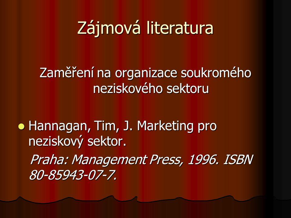 Zájmová literatura Zaměření na organizace soukromého neziskového sektoru Hannagan, Tim, J. Marketing pro neziskový sektor. Hannagan, Tim, J. Marketing