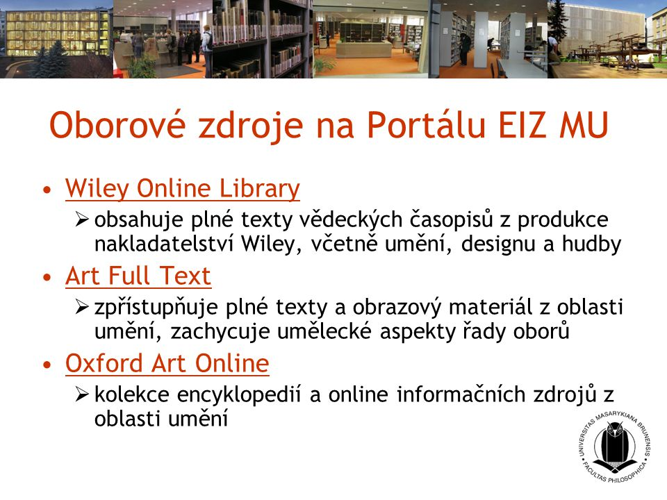 Oborové zdroje na Portálu EIZ MU Wiley Online Library  obsahuje plné texty vědeckých časopisů z produkce nakladatelství Wiley, včetně umění, designu