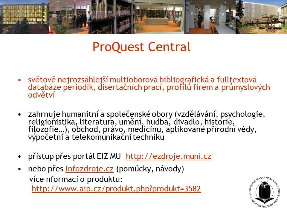 ProQuest Central světově nejrozsáhlejší multioborová bibliografická a fulltextová databáze periodik, disertačních prací, profilů firem a průmyslových