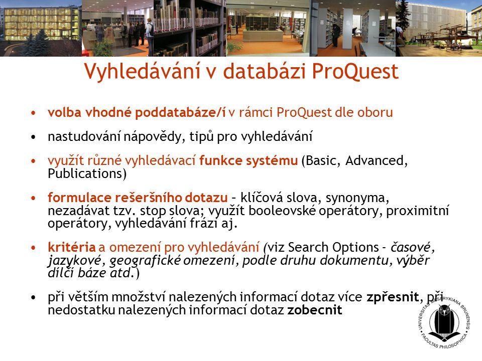 Vyhledávání v databázi ProQuest volba vhodné poddatabáze/í v rámci ProQuest dle oboru nastudování nápovědy, tipů pro vyhledávání využít různé vyhledáv