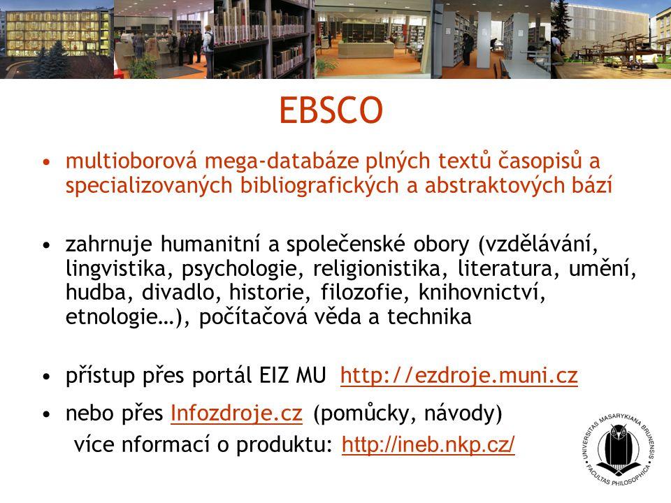 EBSCO multioborová mega-databáze plných textů časopisů a specializovaných bibliografických a abstraktových bází zahrnuje humanitní a společenské obory