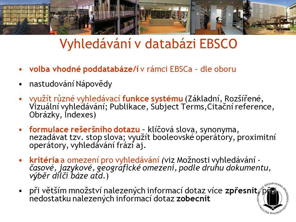 Vyhledávání v databázi EBSCO volba vhodné poddatabáze/í v rámci EBSCa – dle oboru nastudování Nápovědy využít různé vyhledávací funkce systému (Základ