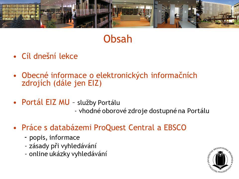 Obsah Cíl dnešní lekce Obecné informace o elektronických informačních zdrojích (dále jen EIZ) Portál EIZ MU – služby Portálu - vhodné oborové zdroje d
