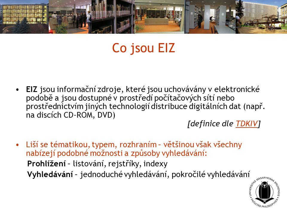Co jsou EIZ EIZ jsou informační zdroje, které jsou uchovávány v elektronické podobě a jsou dostupné v prostředí počítačových sítí nebo prostřednictvím