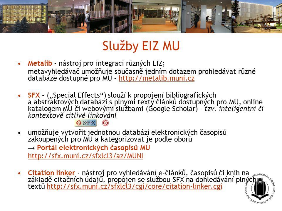 Služby EIZ MU Metalib - nástroj pro integraci různých EIZ; metavyhledávač umožňuje současně jedním dotazem prohledávat různé databáze dostupné pro MU