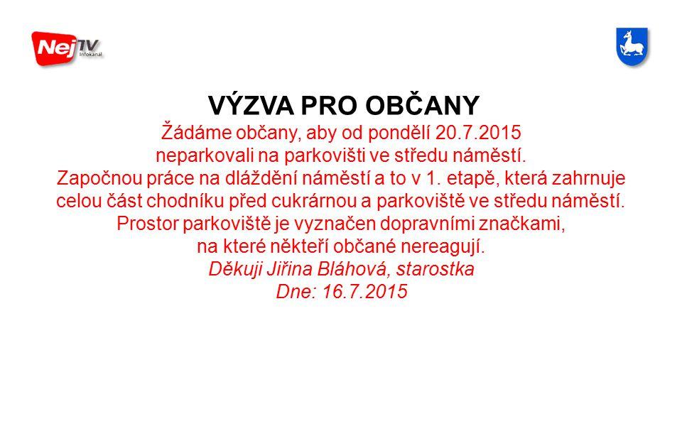 VÝZVA PRO OBČANY Žádáme občany, aby od pondělí 20.7.2015 neparkovali na parkovišti ve středu náměstí.